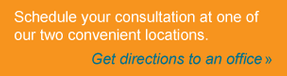 Schedule your consultation at one of our two convenient locations. Get directions to an office.